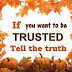 If you want to be  trusted