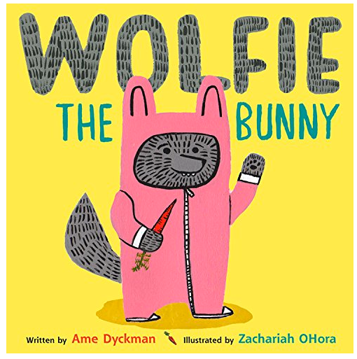 Wolfie The Bunny by Ame Dyckman and Illustrated by Zachariah OHora