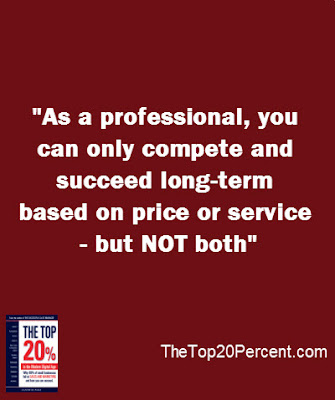 As a professional, you can only compete and succeed long-term based on price or service - but NOT both