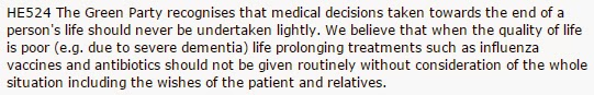 Screengrab of some text that says 'HE524 The Green Party recognises that medical decisions taken towards the end of a person's life should never be undertaken lightly. We believe that when the quality of life is poor (e.g. due to severe dementia) life prolonging treatments such as influenza vaccines and antibiotics should not be given routinely without consideration of the whole situation including the wishes of the patient and relatives.'