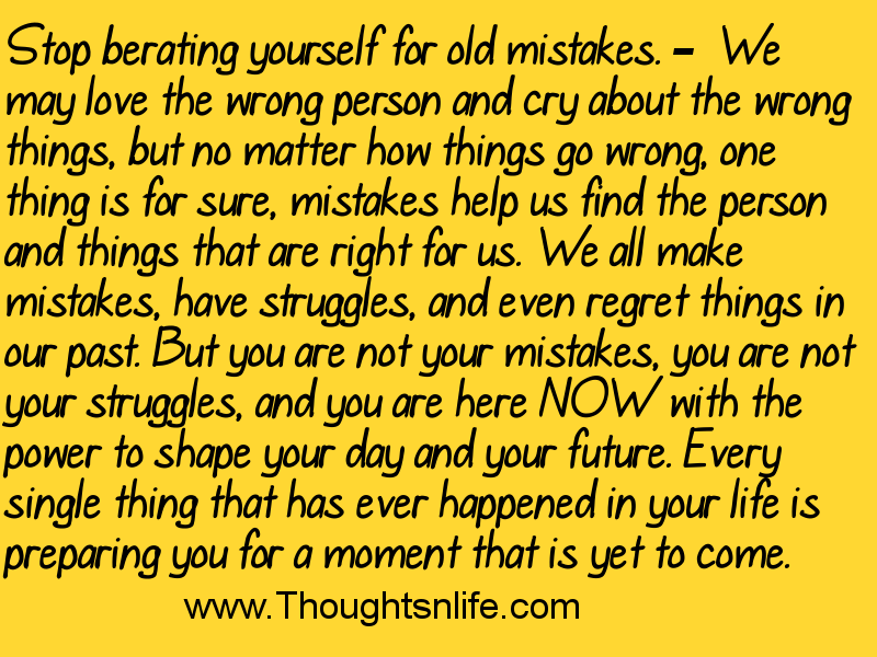 Thoughtsandlife: Stop berating yourself for old mistakes.