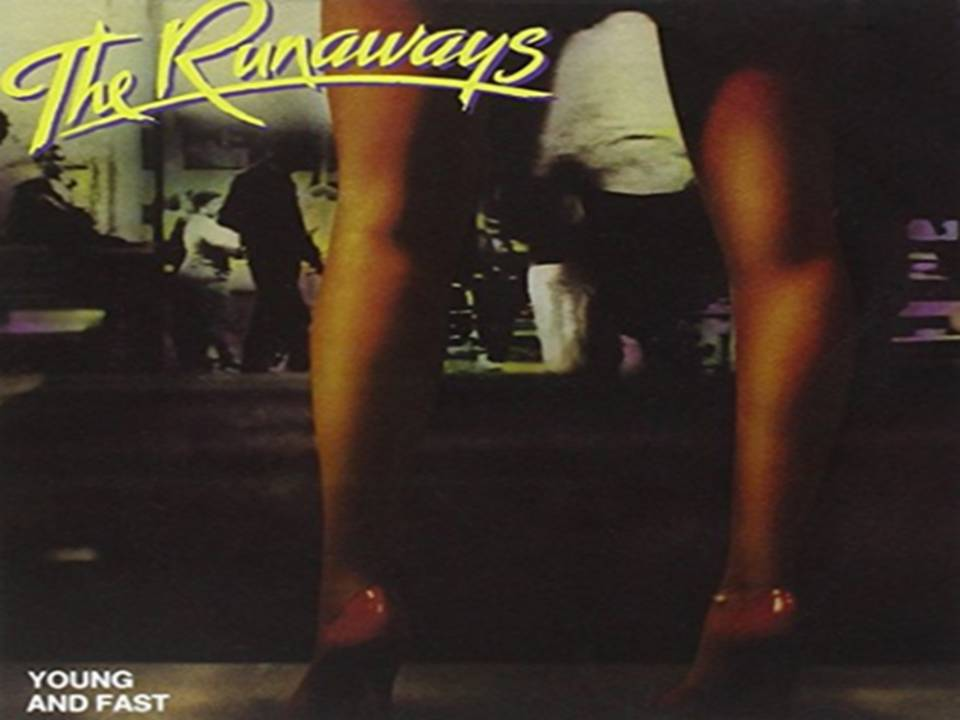 The Runaways Young and Faster