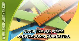 Teori belajar dalam pembelajaran Matematika