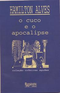 O CUCO E O APOCALIPSE (BERNÚNCIA EDITORA - CRÔNICAS/2003)