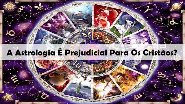 A Astrologia É Prejudicial Para Os Cristãos?