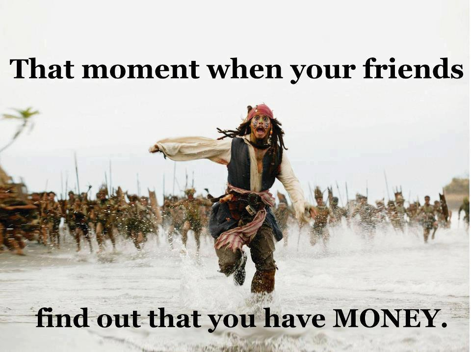 The Moment Your Friends Find Out You Have Money!