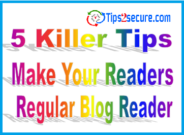 Five tips to make your blog readers regular blog reader