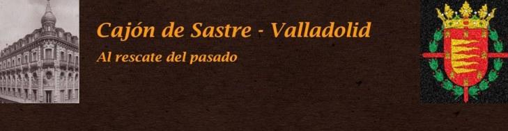 Cajón de Sastre. Valladolid