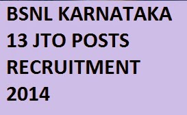 BSNL Karnataka Junior Telecom Officers Recruitment 2014 in 13 Government Vacancy Posts, Download Application Form at www.karnataka.bsnl.co.in