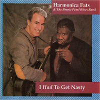Harmonica Fats & The Bernie Pearl Blues Band - I Had To Get Nasty