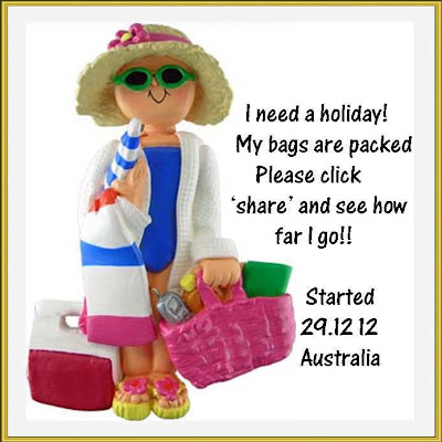 I need a holiday! My bags are packed please click 'share' and see how far I go!!