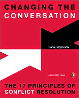 Changing the Conversation: The 17 Principles of Conflict Resolution