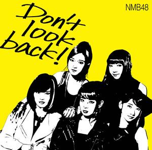 [MUSIC] NMB48「Don't look back!」(Type-A.B.C) (2015.03.25/MP3/RAR)