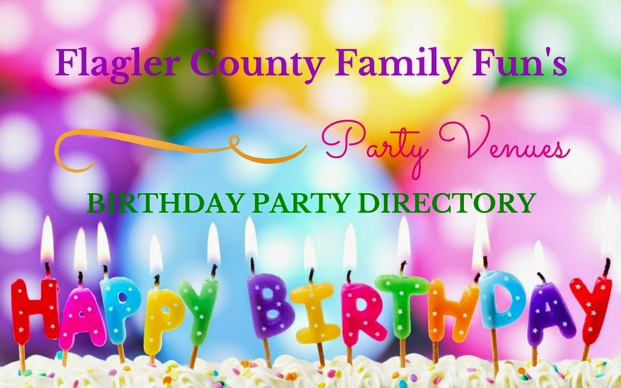 BIRTHDAY PARTY DIRECTORY Flagler County Family Fun