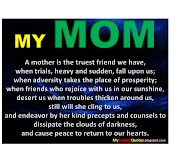A mother is the truest friend we have, when trials, heavy and sudden, .