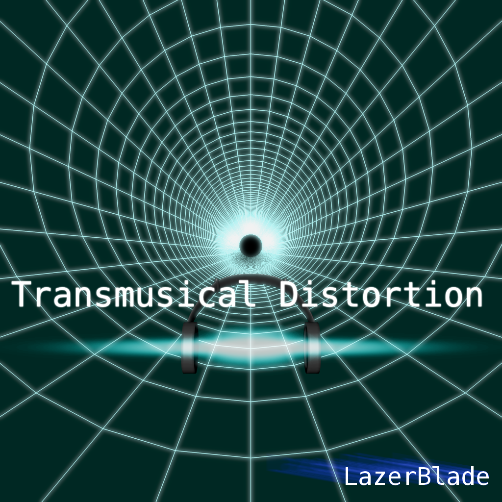 LazerBlade Blog: Transmusical Distortion
