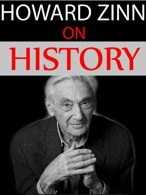 Howard Zinn: On History