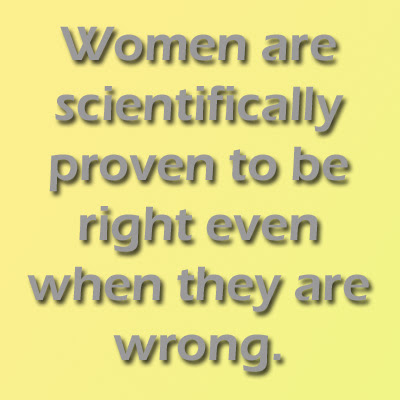 Funny Hilarious Quote Women are scientifically proven to be right
