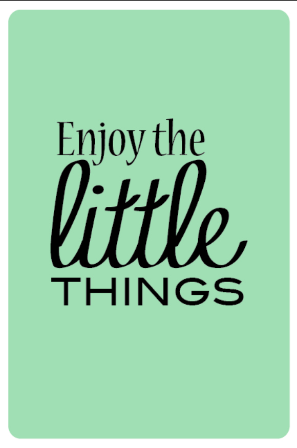 "Free ""Enjoy the Little Things"" PRINTABLE"