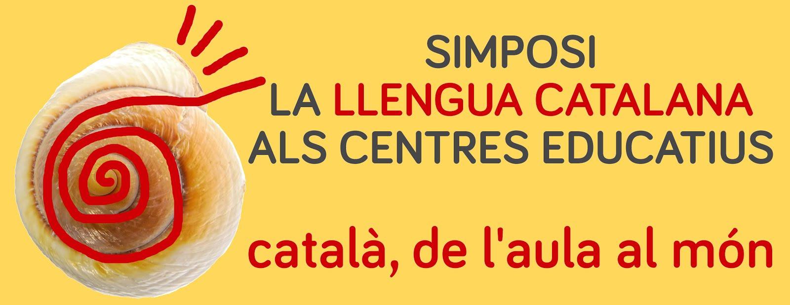 SIMPOSI DE LA LLENGUA CATALANA ALS CENTRES EDUCATIUS el català, de l'aula al món