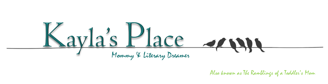 Kayla&#39;s Place: Mommy &amp; Literary Dreamer