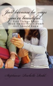"""Just Because He Says You're Beautiful – Five Things Every Head-Smart/Heart-Dumb Girl Should Know"""