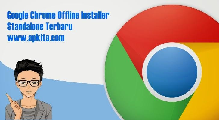 Google Chrome Offline Installer Standalone Terbaru