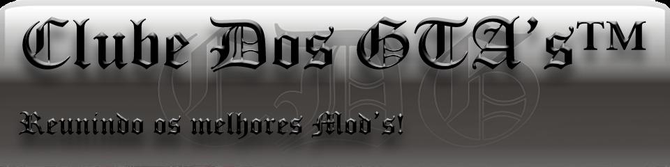 Clube dos GTA's™   -   Reunindo os melhores Mods!
