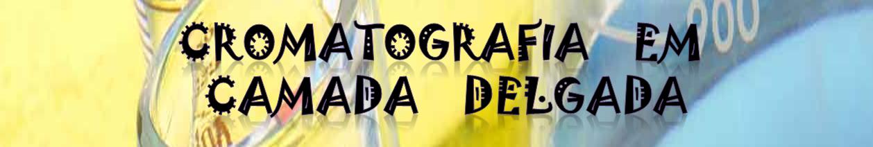 CROMATOGRAFIA EM CAMADA DELGADA