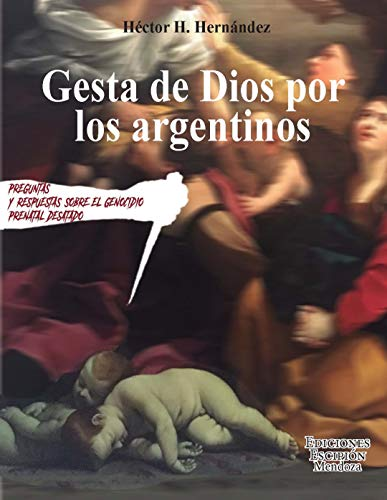 Gesta de Dios por los Argentinos - Preguntas y Respuestas sobre el Genocidio Prenatal Desatado