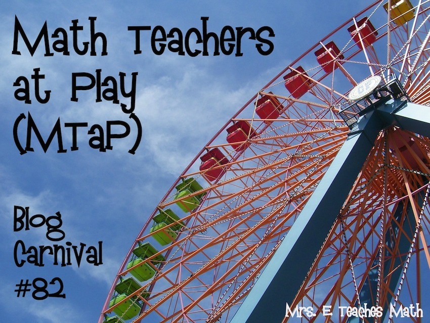Math Teachers at Play - Blog Carnival #82 by Mrs. E Teaches Math    mrseteachesmath.blogspot.com