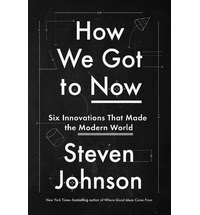 July Selection: Steven Johnson's How We Got To Now
