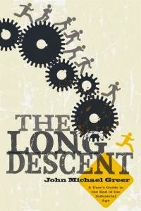 The Long Descent: A User's Guide to the End of the Industrial Age