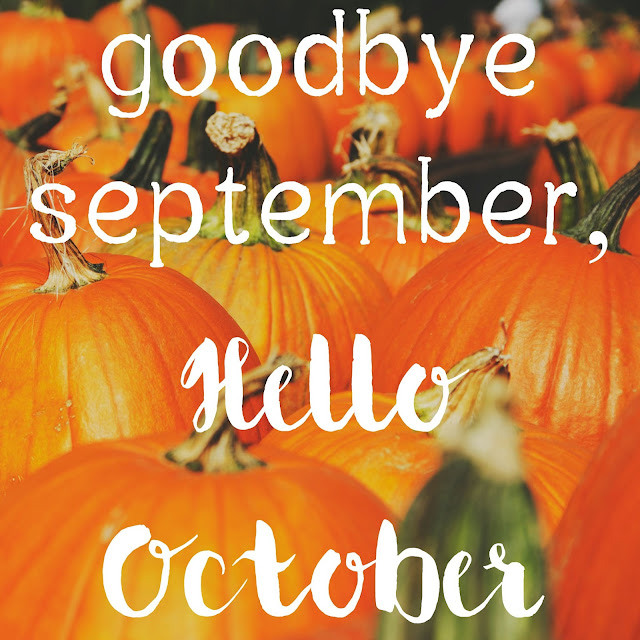 Goodbye September, Hello October.