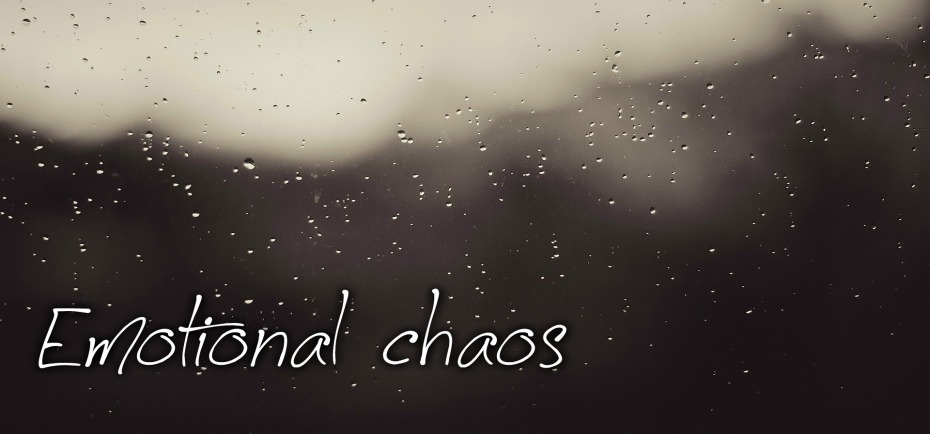 Emotional chaos.