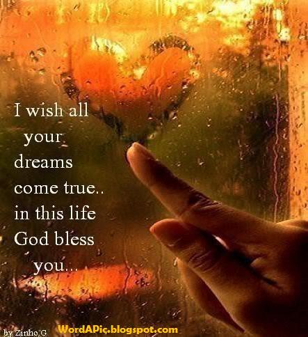 I Wish All Your Dreams Will Come True In This Life God Bless You