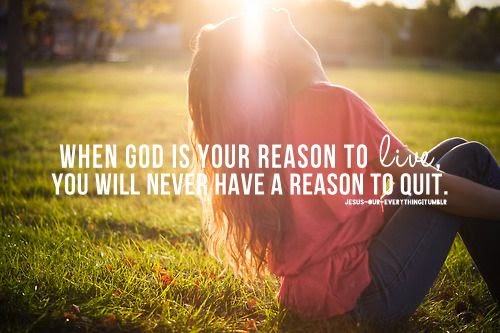 when god is the reason to live you'll never have a reason to quit