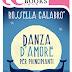 """Pensieri e riflessioni su """"DANZA D'AMORE PER PRINCIPIANTI"""" di Rossella Calabrò"""
