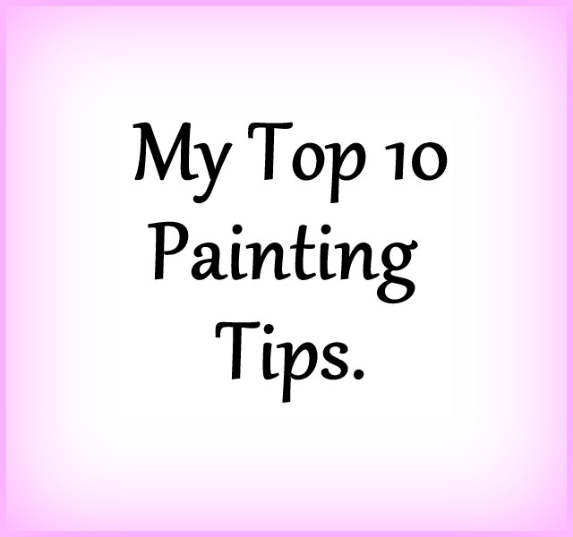 My Top 10 Painting Tips