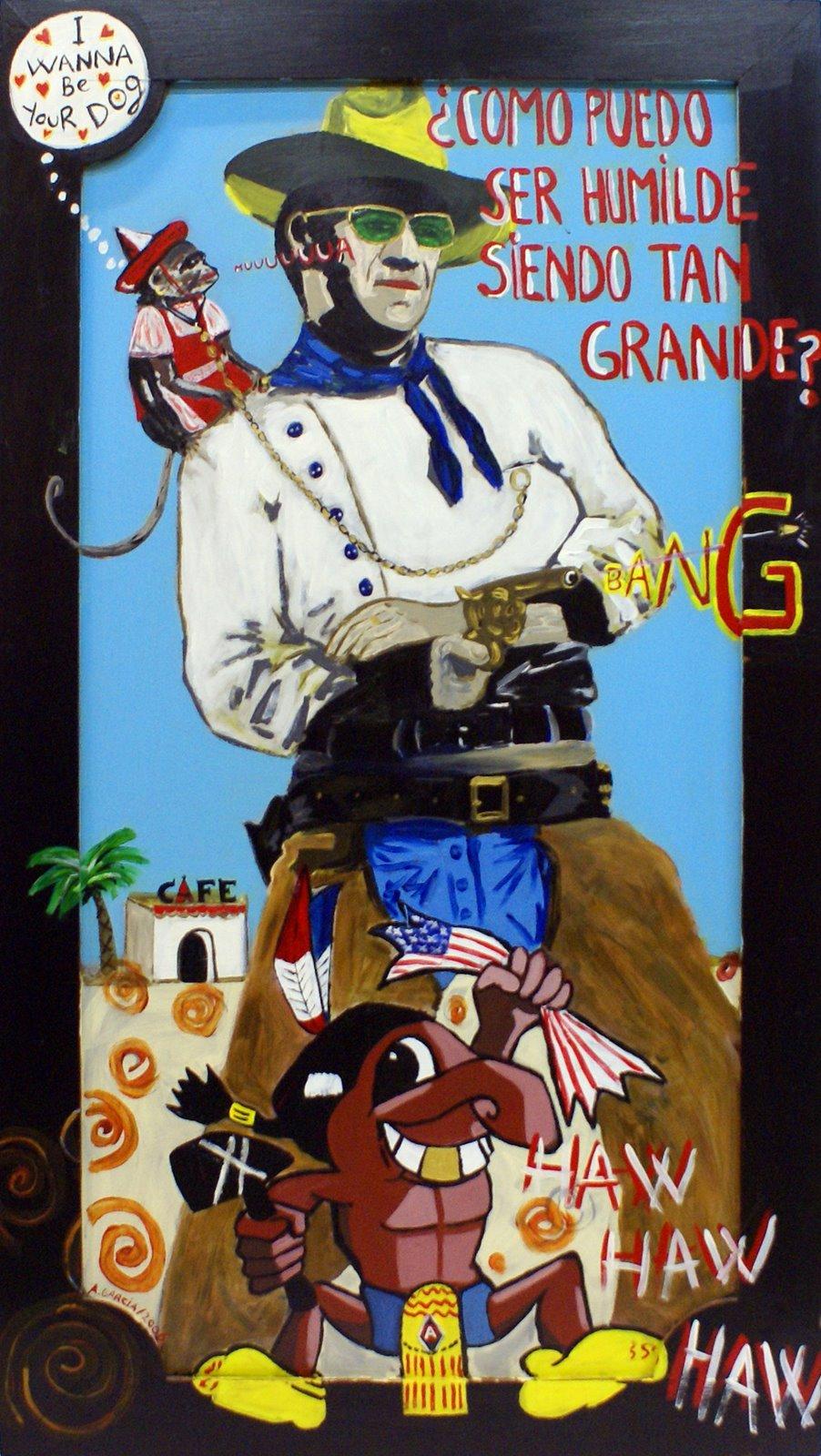 Como puedo ser humilde siendo tan grande,  Agustí Garcia Monfort, Bad Painting, EL BUENO, EL MALO, JOHN WAYNE, Pinturas,