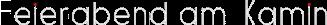 Feierabend am Kamin - der Ethanolkamine Blog