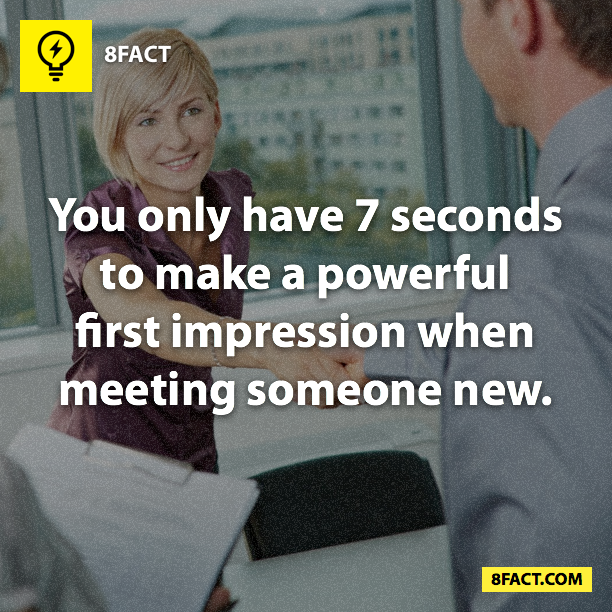 You only have 7 seconds to make a powerful first impression when meeting someone new.