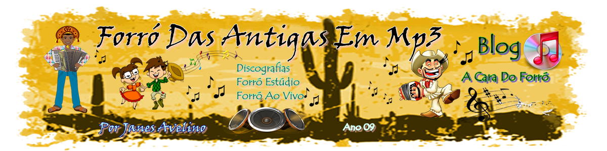 Blog Forró Das Antigas Em Mp3 / A Cara Do Forró  Ano 09 - Por Janes Avelino