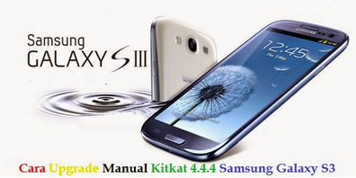Cara Upgrade Kitkat Samsung Galaxy S3 via Odin