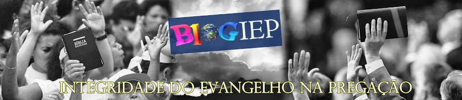 BlogIEP Integridade do Evangelho na Pregação