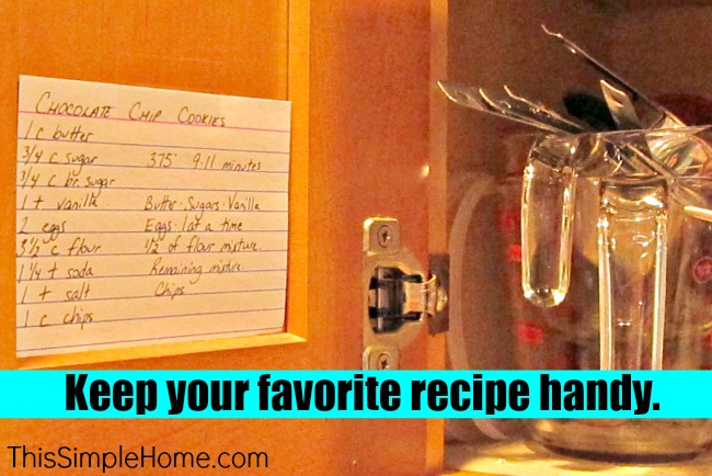 Keep your favorite recipe taped to the inside of your cupboard door.