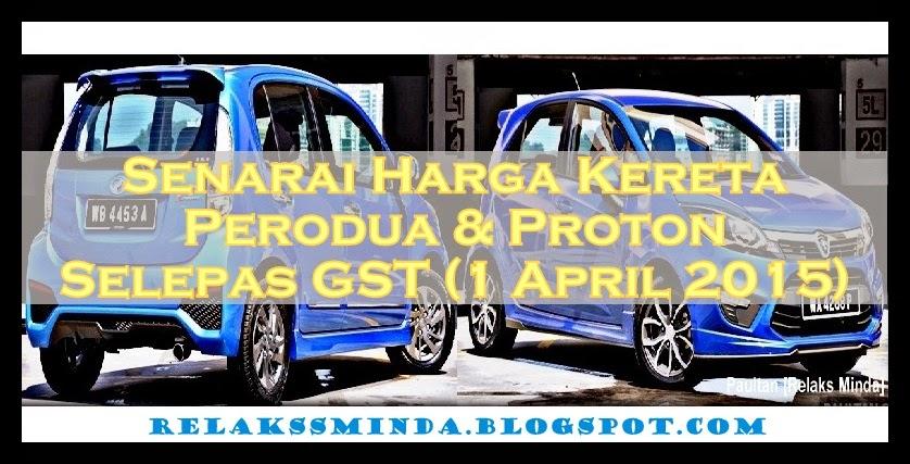 Harga Terkini Kereta Proton Dan Perodua Selepas GST