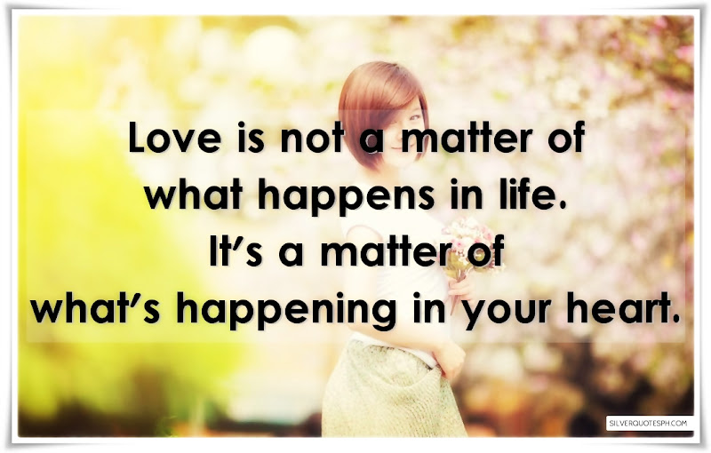 Love Is Not A Matter Of What Happens In Life, Picture Quotes, Love Quotes, Sad Quotes, Sweet Quotes, Birthday Quotes, Friendship Quotes, Inspirational Quotes, Tagalog Quotes