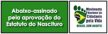 ABAIXO-ASSINADO PELA APROVAÇÃO DO PL 478/07 - ESTATUTO DO NASCITURO