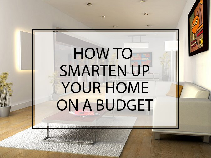 How to Smarten up your Home on a Budget
